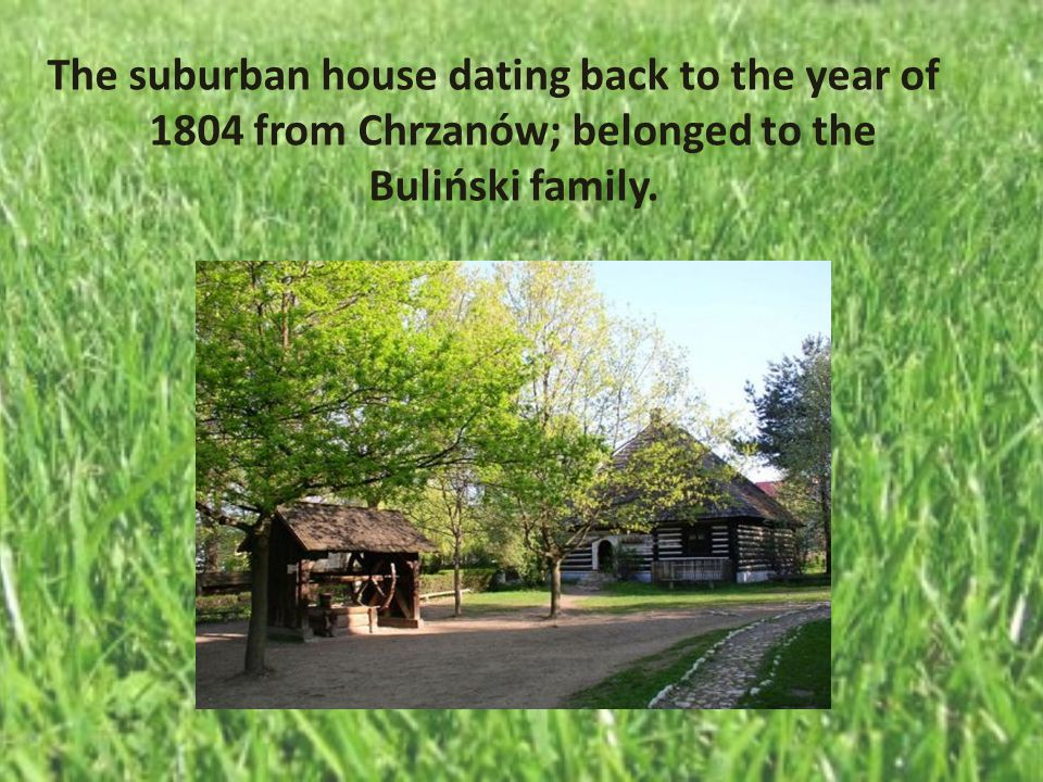The suburban house dating back to the year of 1804 from Chrzanów; belonged to the Buliński family.