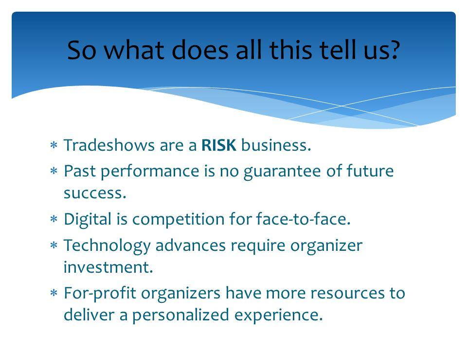  Tradeshows are a RISK business.  Past performance is no guarantee of future success.