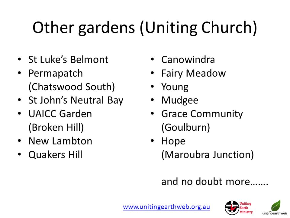 Other gardens (Uniting Church) St Luke's Belmont Permapatch (Chatswood South) St John's Neutral Bay UAICC Garden (Broken Hill) New Lambton Quakers Hill Canowindra Fairy Meadow Young Mudgee Grace Community (Goulburn) Hope (Maroubra Junction) and no doubt more…….