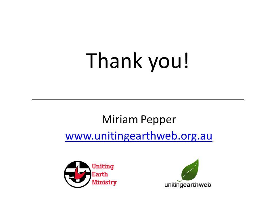 Thank you! Miriam Pepper www.unitingearthweb.org.au