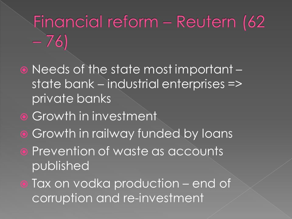  Fiscal reform  Peasant State Bank  Nobles State bank  Abolition of the poll tax  Protectionism via tariffs  Factory inspectorate  Planned income tax but failed to intro