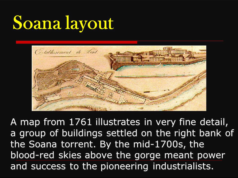 Soana layout A map from 1761 illustrates in very fine detail, a group of buildings settled on the right bank of the Soana torrent.