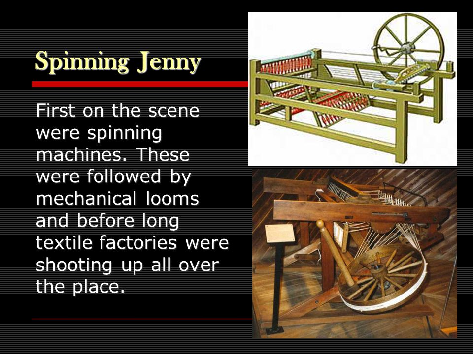 Spinning Jenny First on the scene were spinning machines.