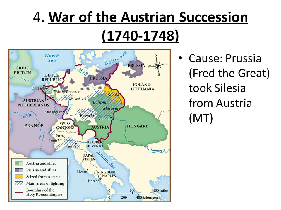 4. War of the Austrian Succession (1740-1748) Cause: Prussia (Fred the Great) took Silesia from Austria (MT)