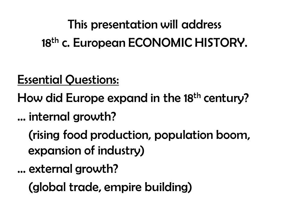 This presentation will address 18 th c. European ECONOMIC HISTORY.