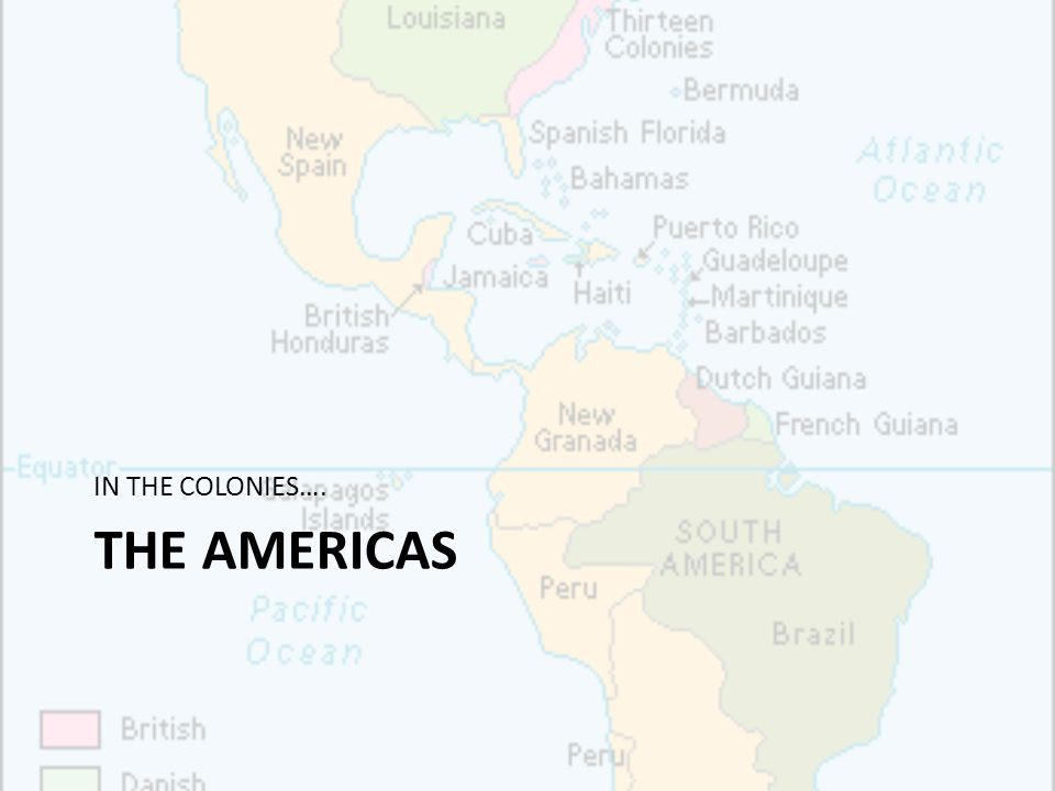 THE AMERICAS IN THE COLONIES….