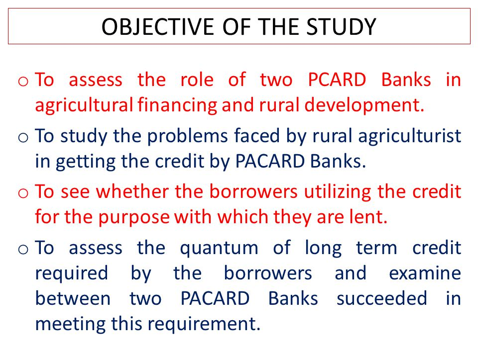 New Approach Inclusive Growth :- PACARD bank overall development areas :- 1.Agriculture 2.Village Industries 3.Technical Training to Artisan 4.Marketing of Agriculture Products 5.Services like Health and Family Welfare etc 6.Mechanization Sheep Breeding 7.Piggery Diary Development