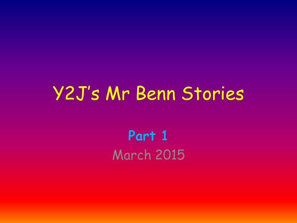 Y2J's Mr Benn Stories Part 1 March 2015