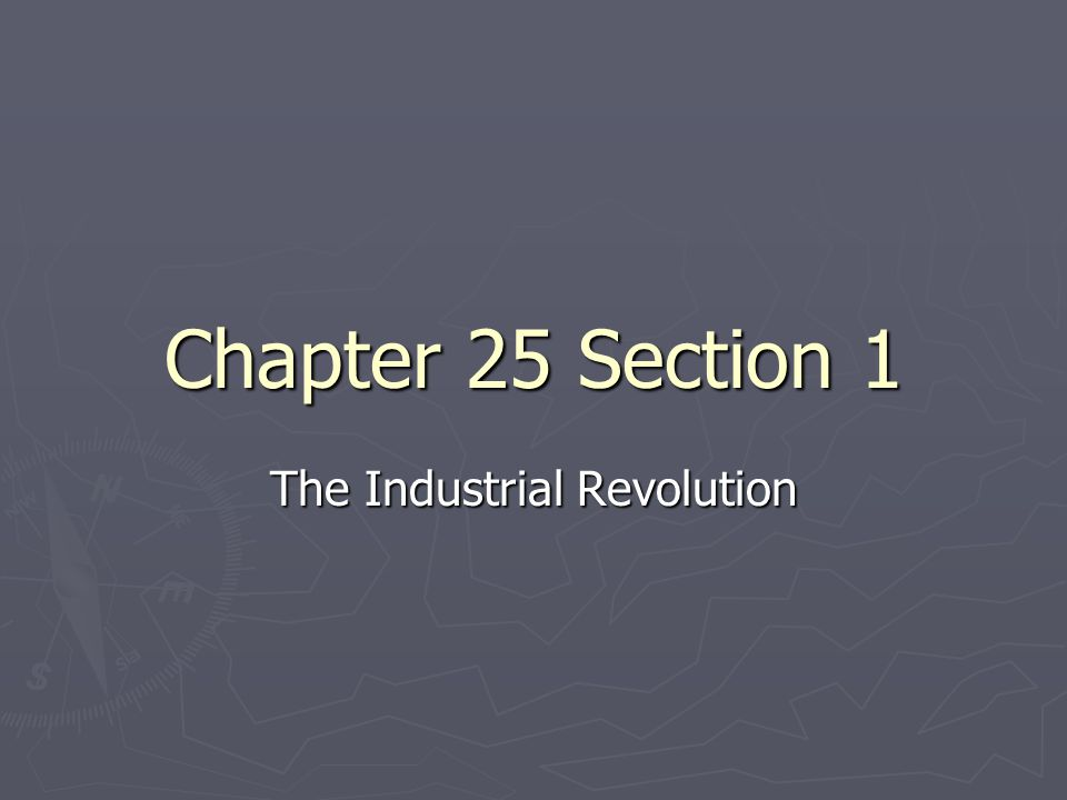 Chapter 25 Section 1 The Industrial Revolution