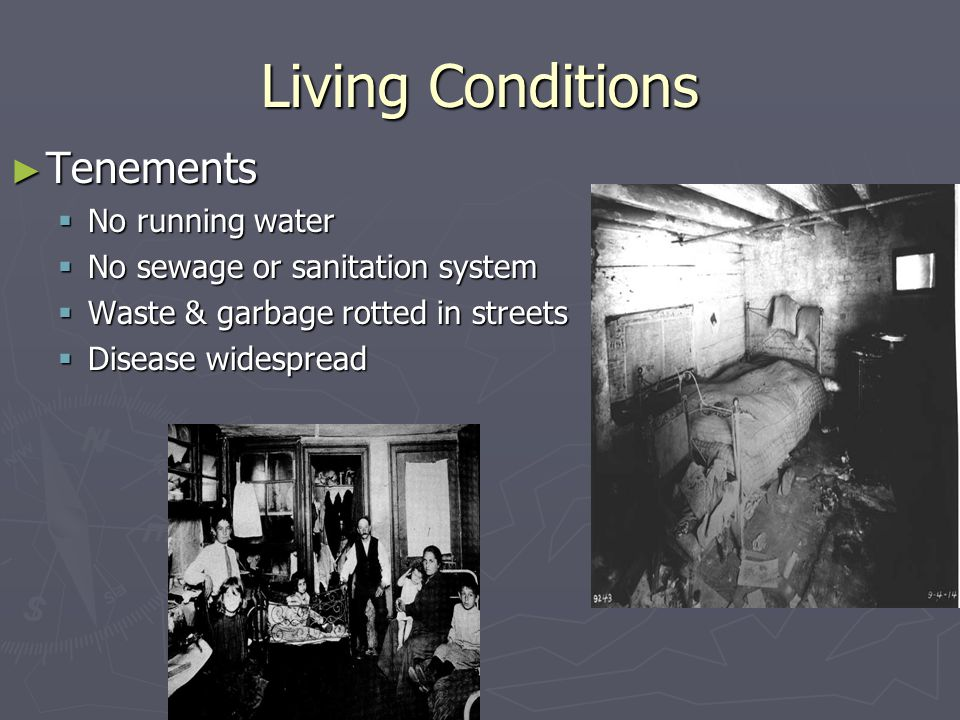 Living Conditions ► Tenements  No running water  No sewage or sanitation system  Waste & garbage rotted in streets  Disease widespread