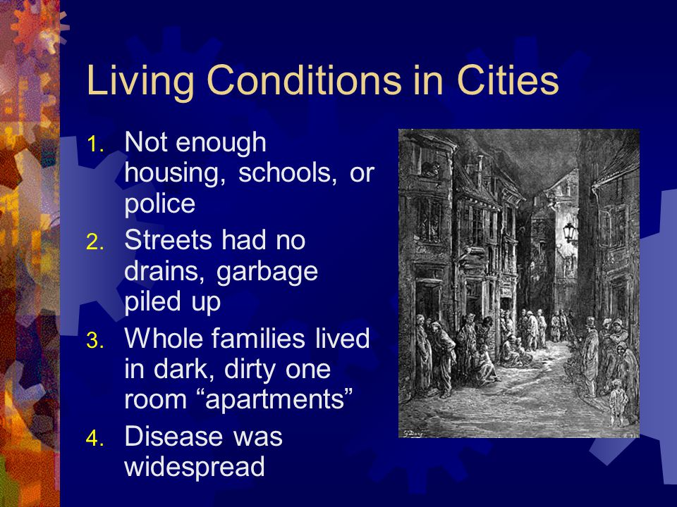 Living Conditions in Cities 1.Not enough housing, schools, or police 2.