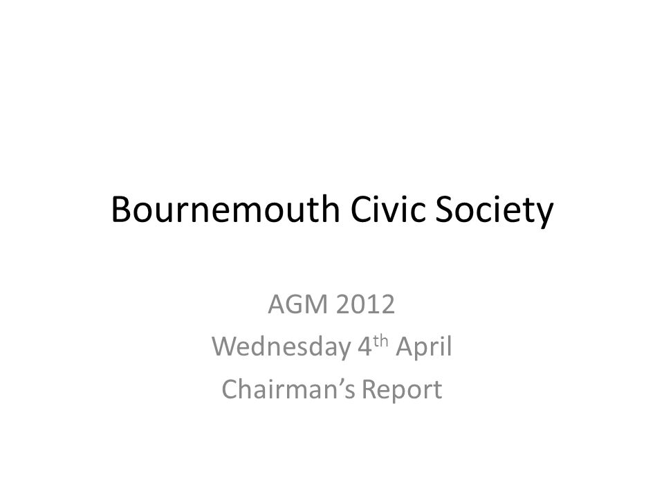 Bournemouth Civic Society AGM 2012 Wednesday 4 th April Chairman's Report