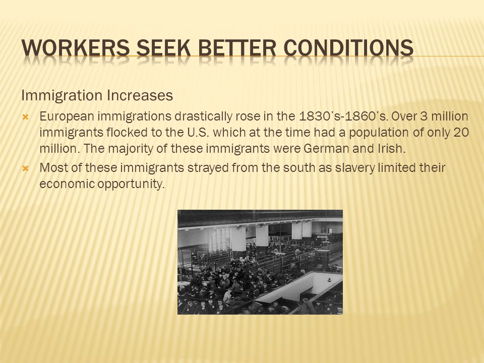 Immigration Increases  European immigrations drastically rose in the 1830's-1860's.