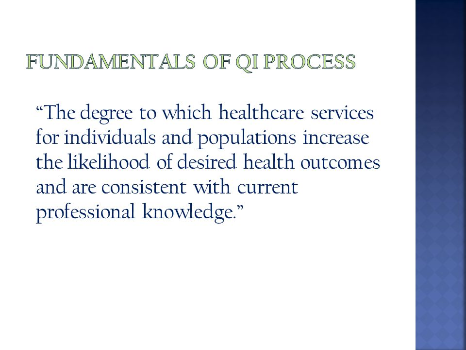 The degree to which healthcare services for individuals and populations increase the likelihood of desired health outcomes and are consistent with current professional knowledge.
