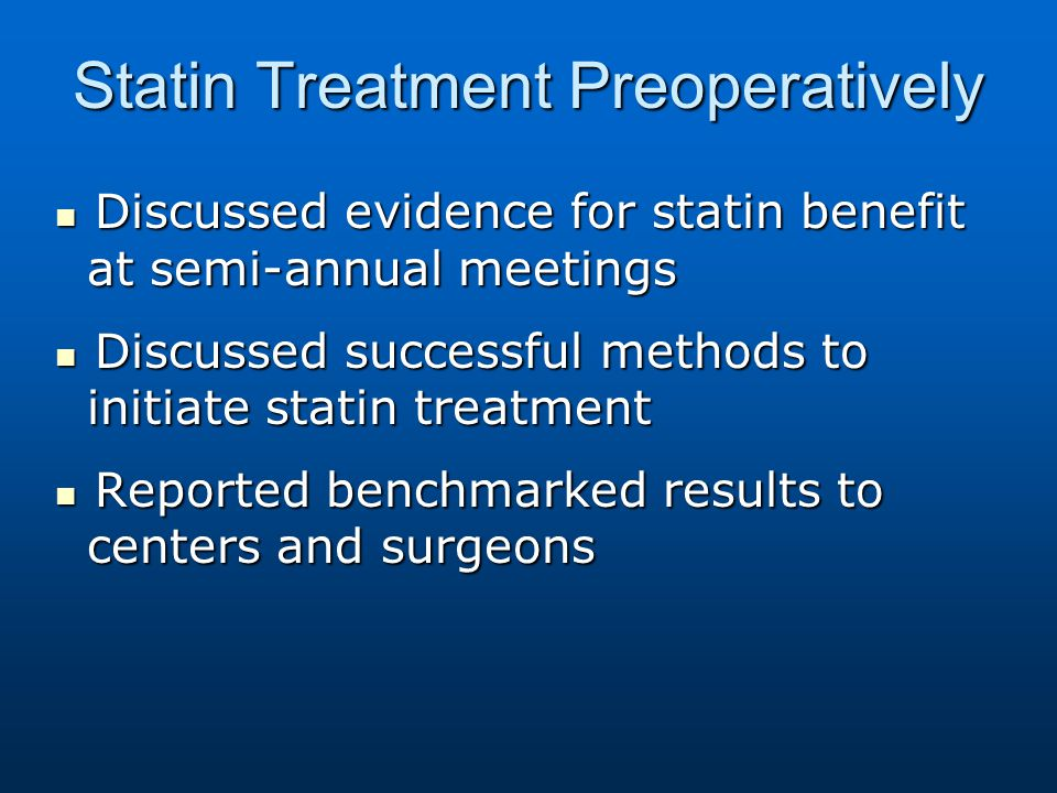 Statin Treatment Preoperatively Discussed evidence for statin benefit at semi-annual meetings Discussed evidence for statin benefit at semi-annual mee
