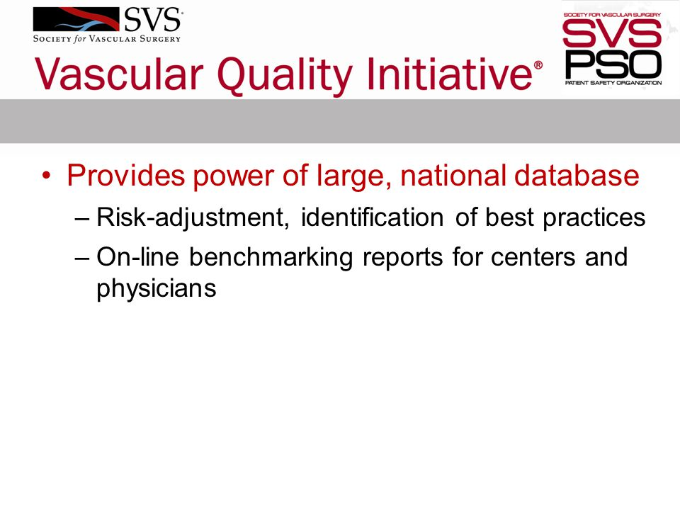 Provides power of large, national database –Risk-adjustment, identification of best practices –On-line benchmarking reports for centers and physicians
