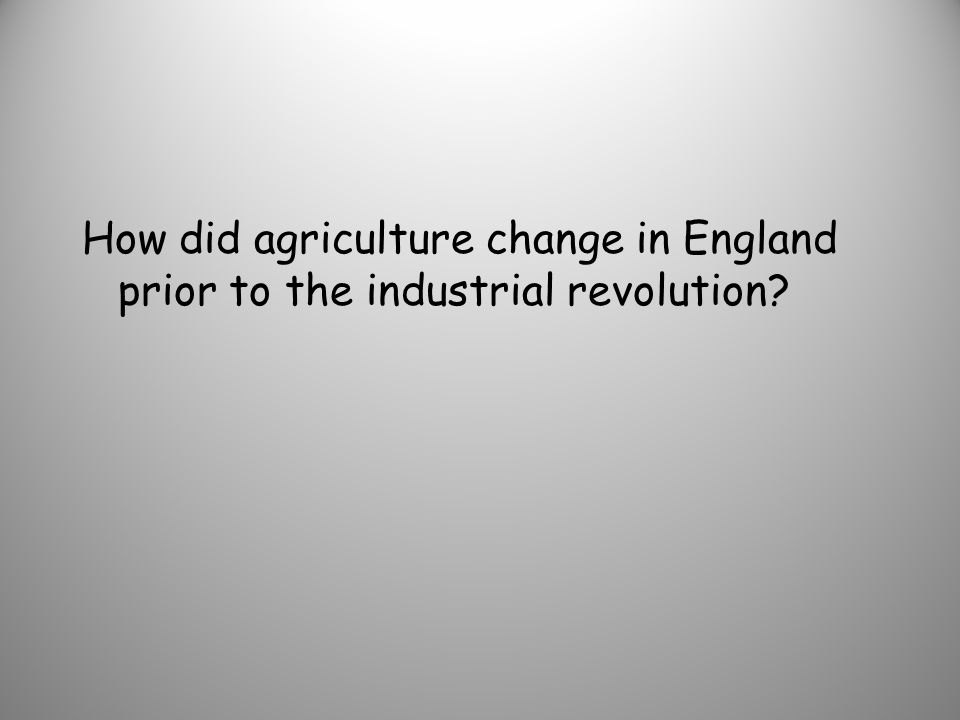 How did agriculture change in England prior to the industrial revolution