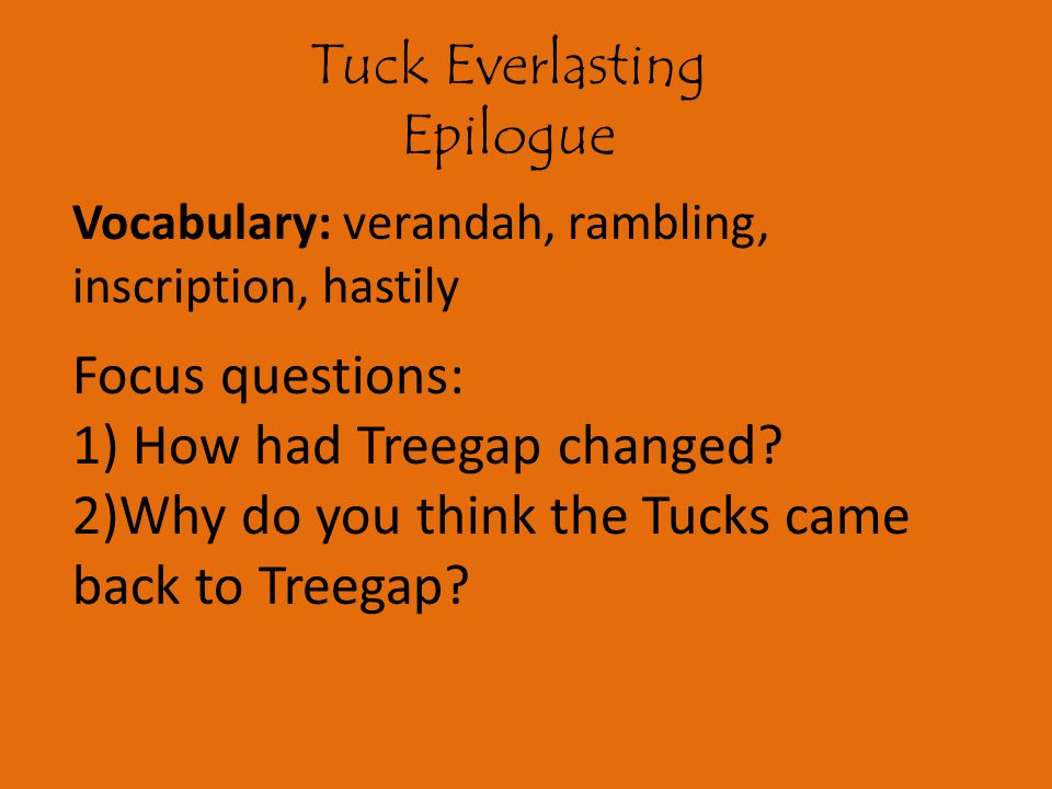 Tuck Everlasting Epilogue Vocabulary: verandah, rambling, inscription, hastily Focus questions: 1) How had Treegap changed.