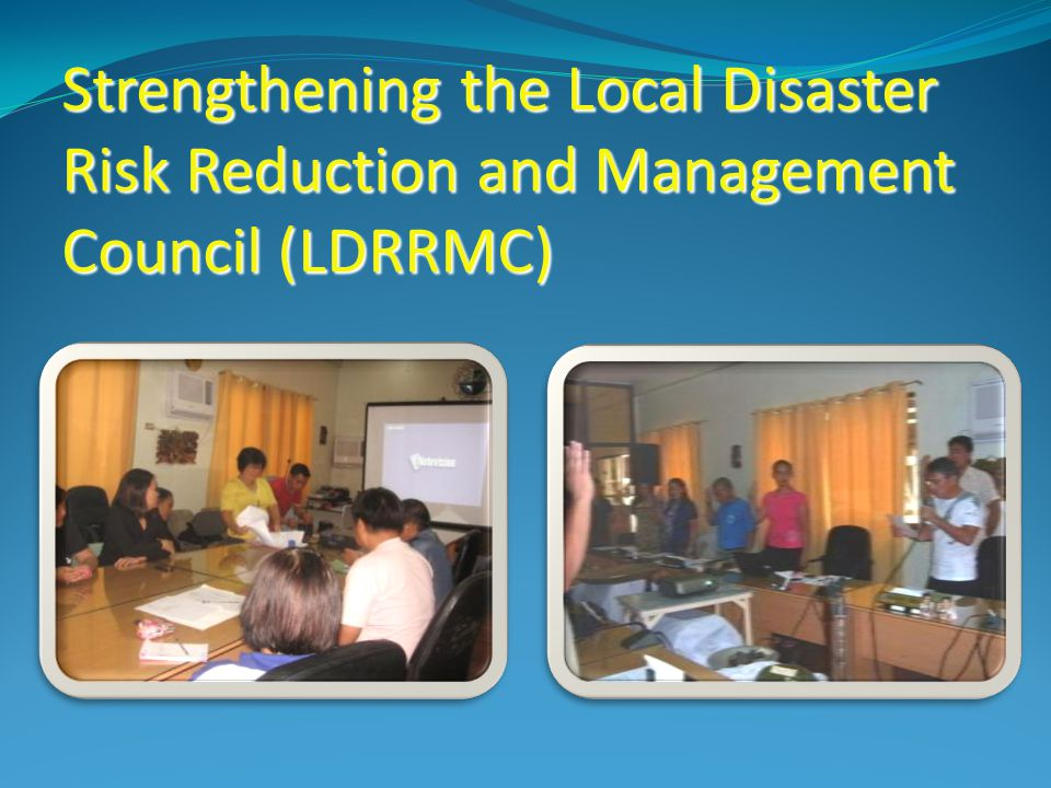 Strengthening the Local Disaster Risk Reduction and Management Council (LDRRMC)