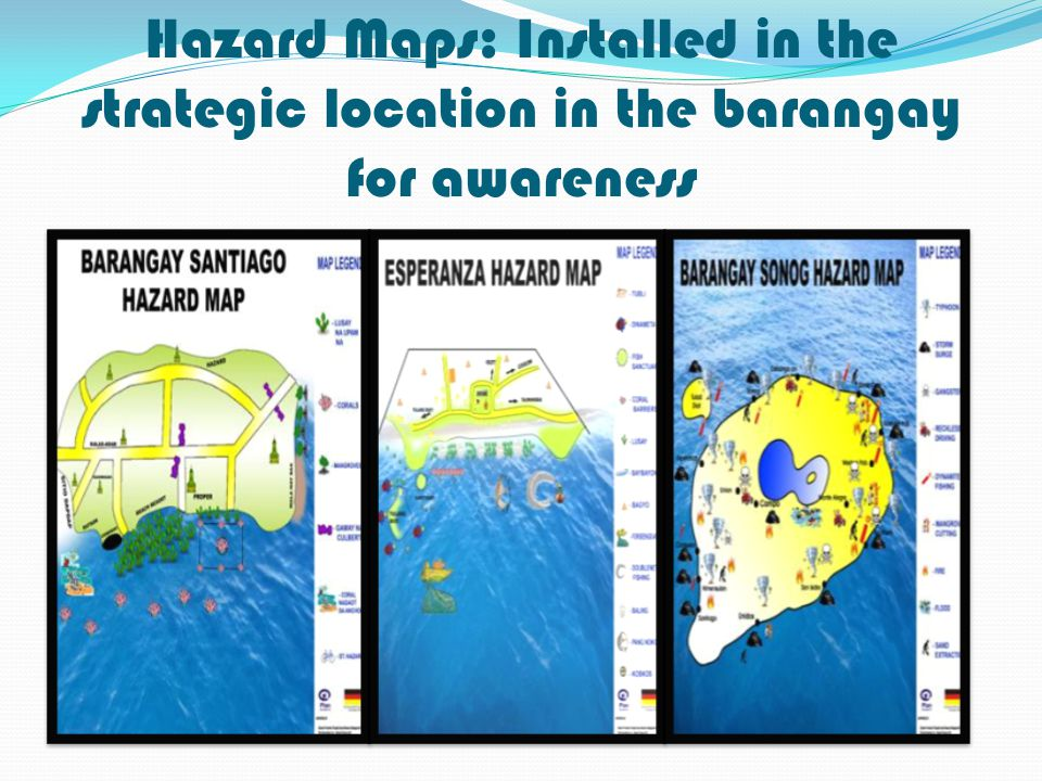 Hazard Maps: Installed in the strategic location in the barangay for awareness