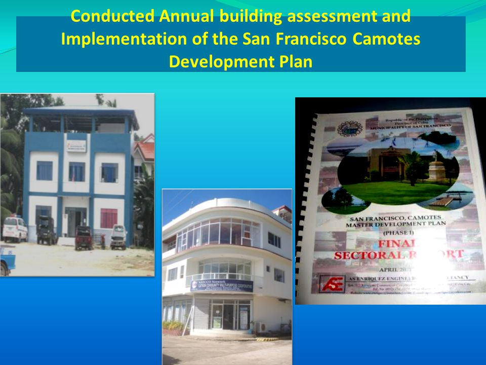 Conducted Annual building assessment and Implementation of the San Francisco Camotes Development Plan