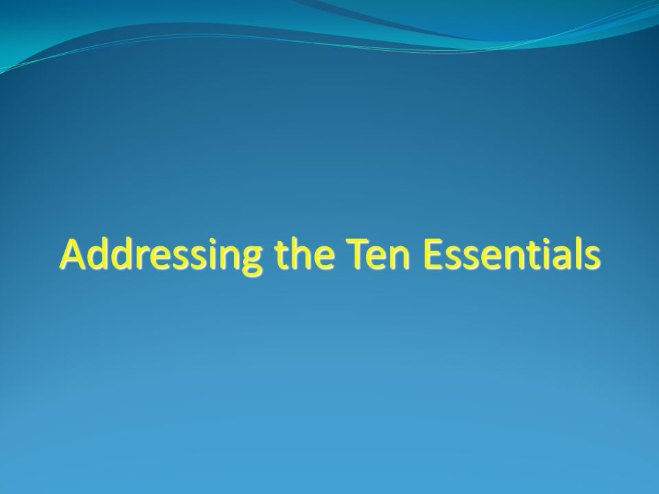 Addressing the Ten Essentials