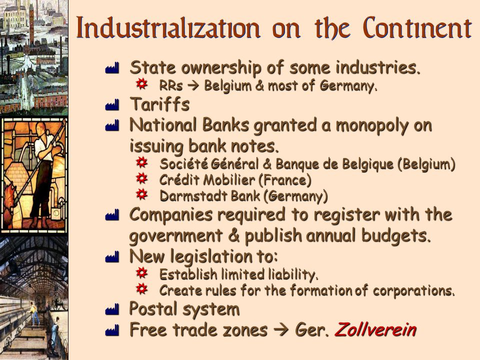 Industrialization on the Continent ù State ownership of some industries.