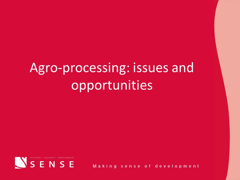 Making sense of development Agro-processing: issues and opportunities