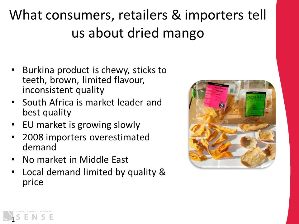 What consumers, retailers & importers tell us about dried mango Burkina product is chewy, sticks to teeth, brown, limited flavour, inconsistent qualit