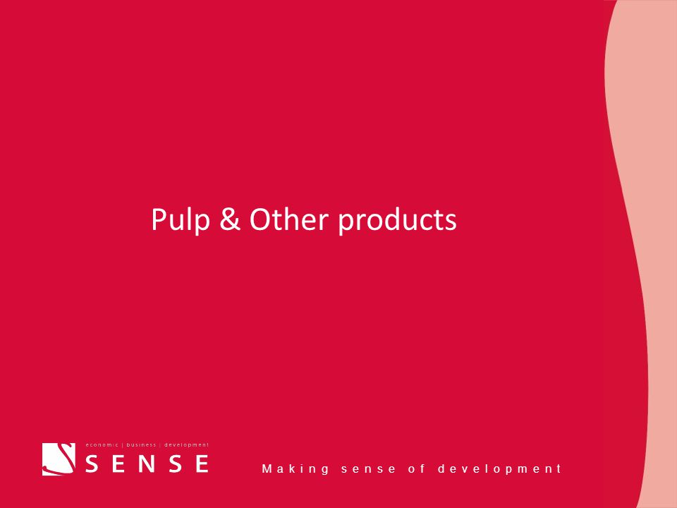 Making sense of development Pulp & Other products