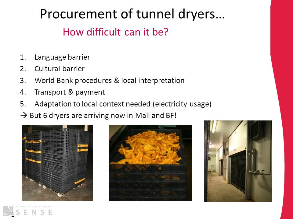 Procurement of tunnel dryers… 1.Language barrier 2.Cultural barrier 3.World Bank procedures & local interpretation 4.Transport & payment 5.Adaptation