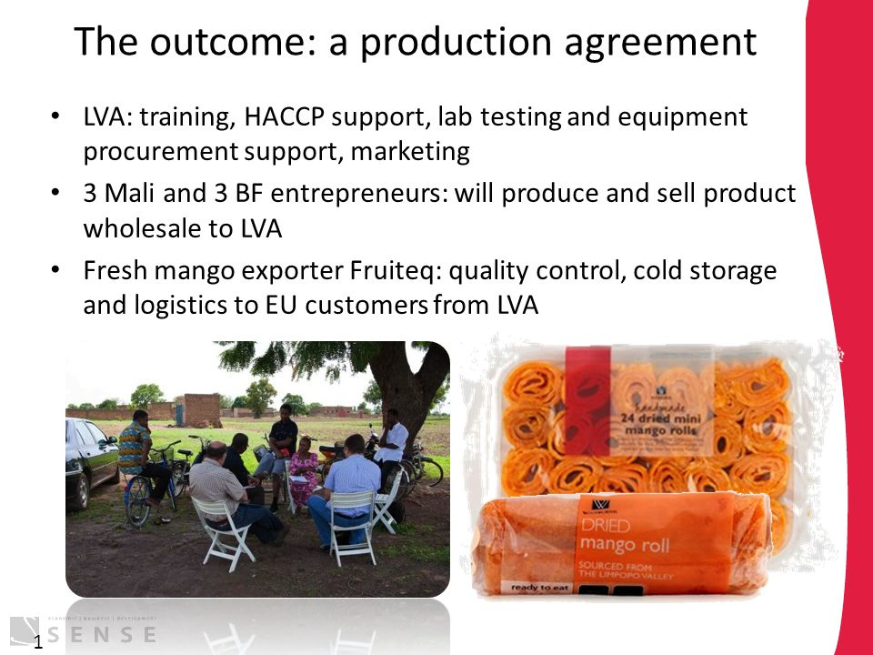 The outcome: a production agreement LVA: training, HACCP support, lab testing and equipment procurement support, marketing 3 Mali and 3 BF entrepreneu