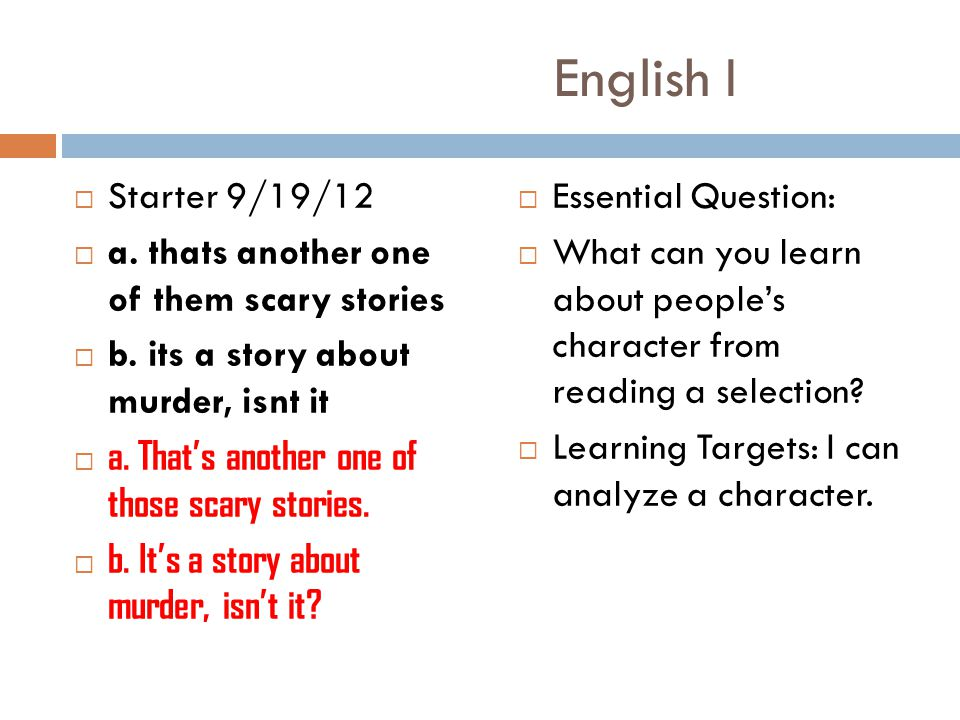 English I  Starter 9/19/12  a. thats another one of them scary stories  b.