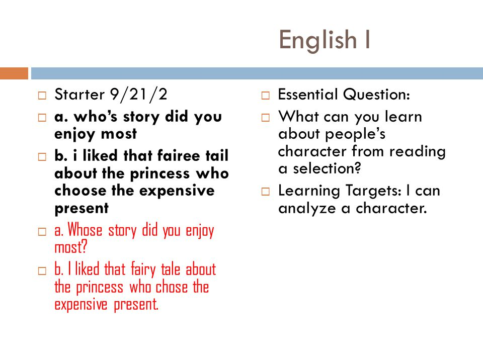 English I  Starter 9/21/2  a. who's story did you enjoy most  b.