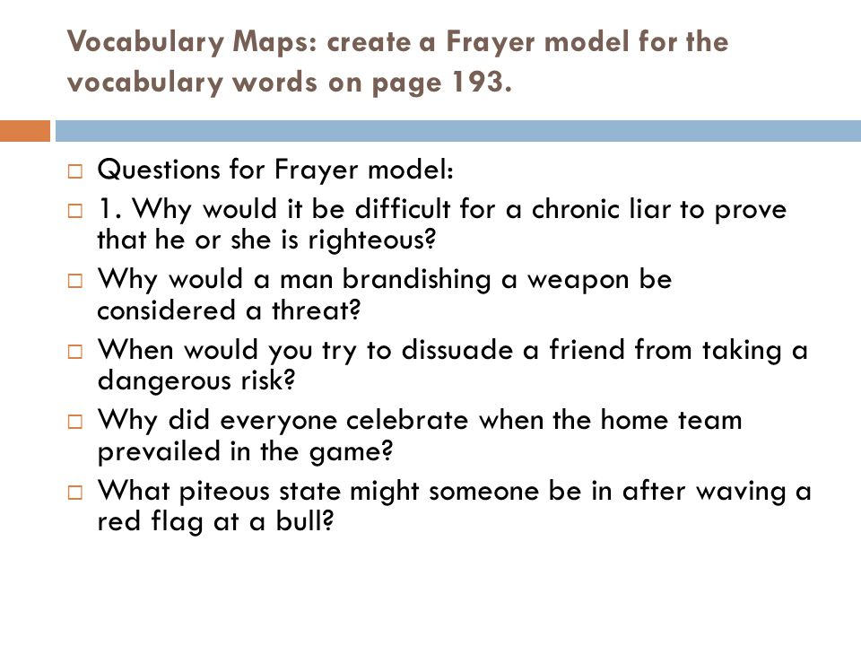Vocabulary Maps: create a Frayer model for the vocabulary words on page 193.