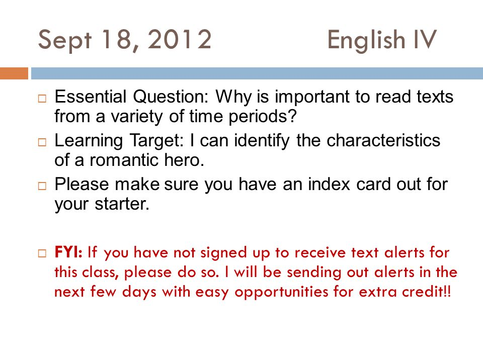 Sept 18, 2012English IV  Essential Question: Why is important to read texts from a variety of time periods.