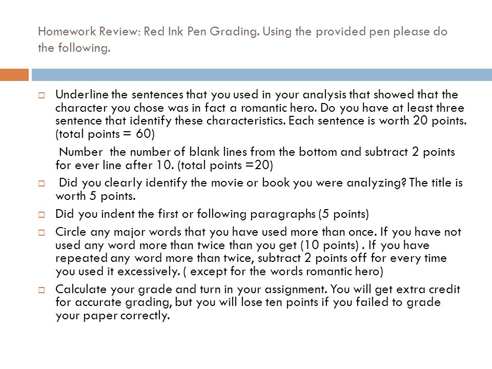 Homework Review: Red Ink Pen Grading. Using the provided pen please do the following.