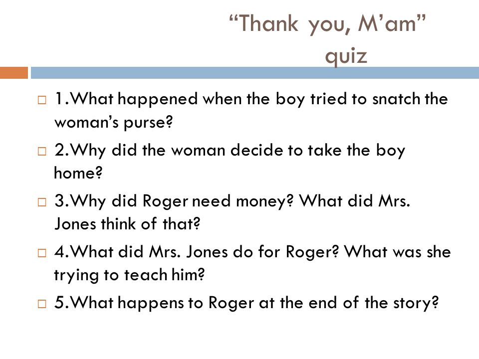 Thank you, M'am quiz  1.What happened when the boy tried to snatch the woman's purse.
