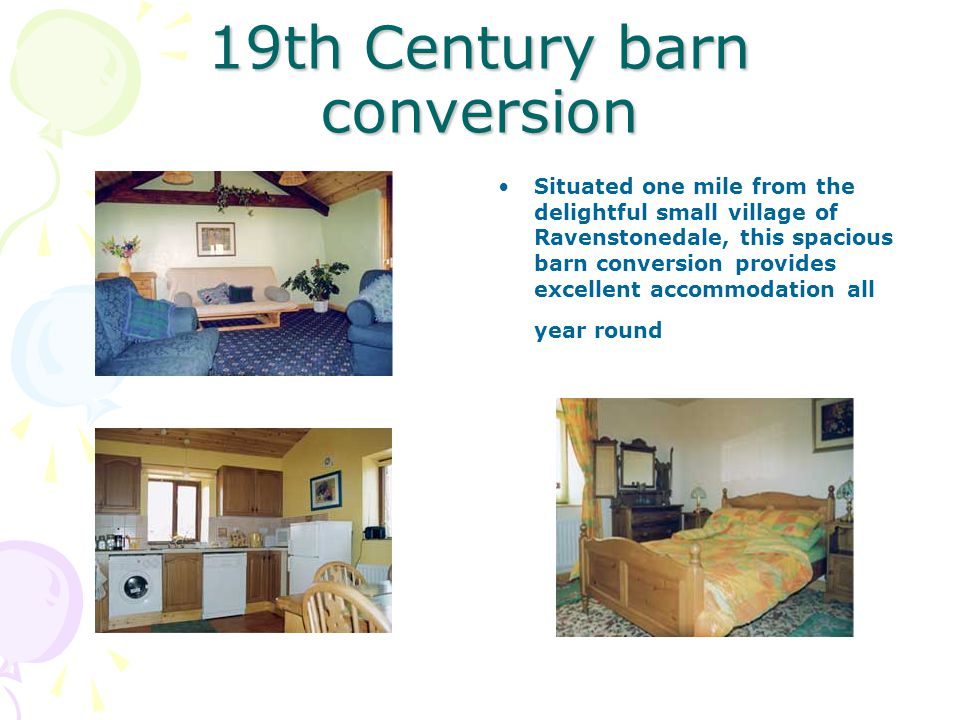19th Century barn conversion Situated one mile from the delightful small village of Ravenstonedale, this spacious barn conversion provides excellent accommodation all year round