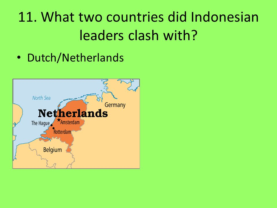 11. What two countries did Indonesian leaders clash with? Dutch/Netherlands