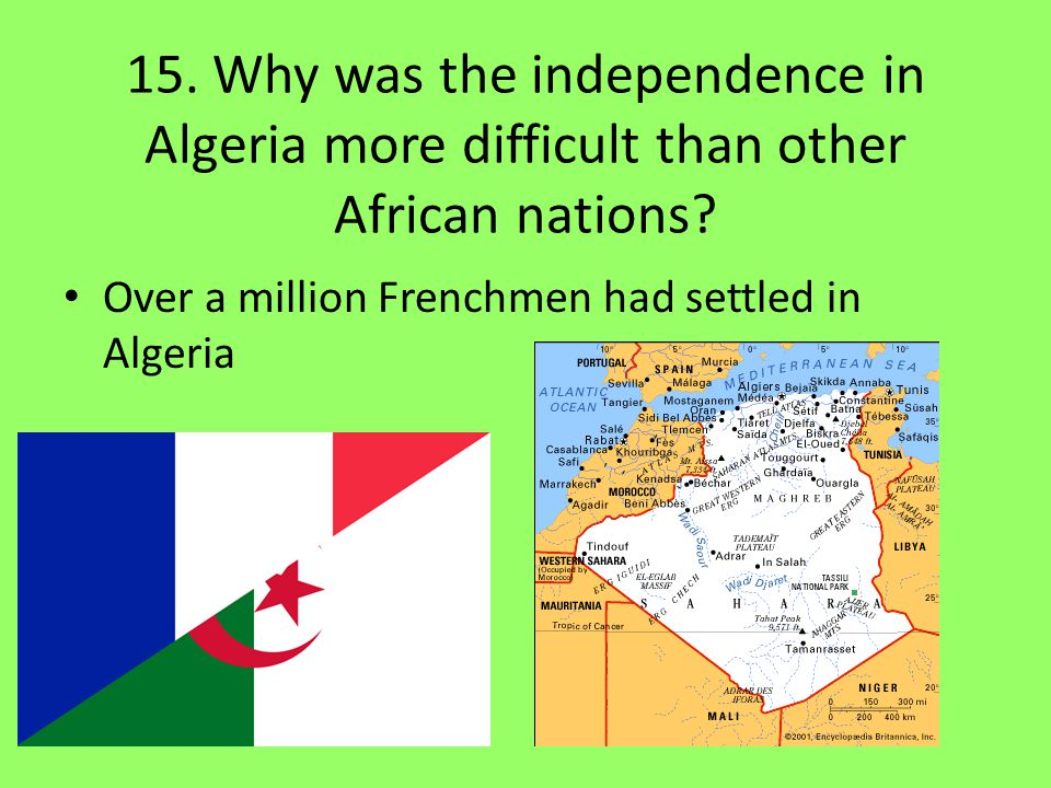 15.Why was the independence in Algeria more difficult than other African nations.