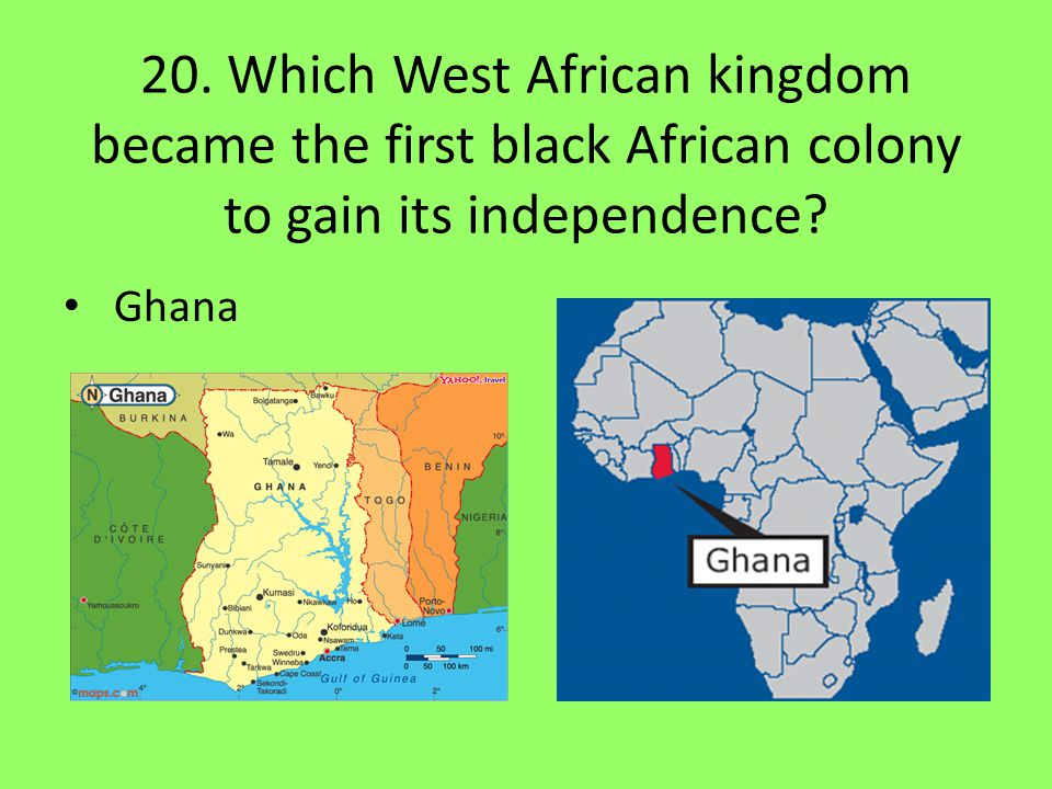 20.Which West African kingdom became the first black African colony to gain its independence.