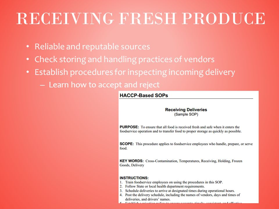 Reliable and reputable sources Check storing and handling practices of vendors Establish procedures for inspecting incoming delivery – Learn how to accept and reject 18 RECEIVING FRESH PRODUCE