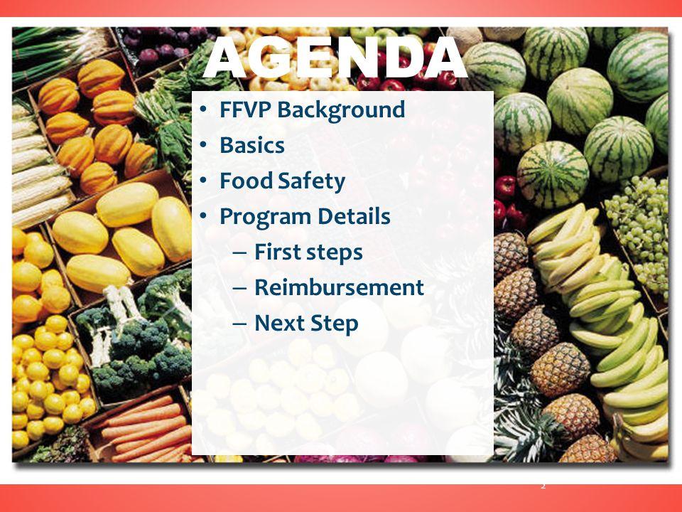 FFVP Background Basics Food Safety Program Details – First steps – Reimbursement – Next Step AGENDA 2