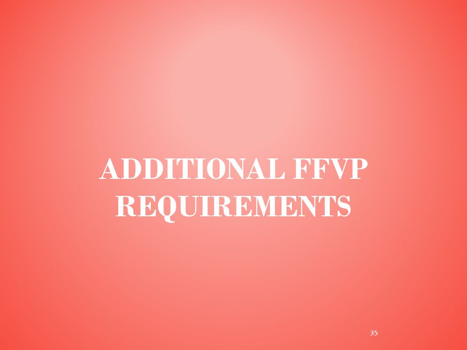 ADDITIONAL FFVP REQUIREMENTS 35