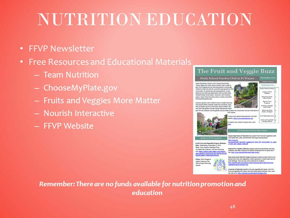 FFVP Newsletter Free Resources and Educational Materials – Team Nutrition – ChooseMyPlate.gov – Fruits and Veggies More Matter – Nourish Interactive – FFVP Website Remember: There are no funds available for nutrition promotion and education NUTRITION EDUCATION 48