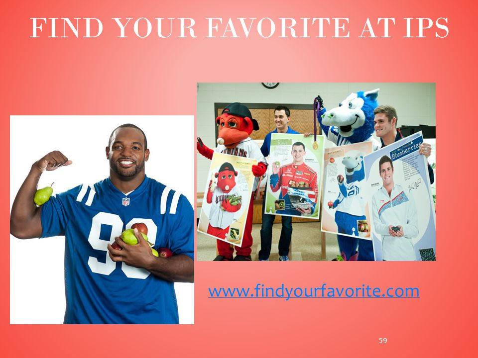 FIND YOUR FAVORITE AT IPS www.findyourfavorite.com 59
