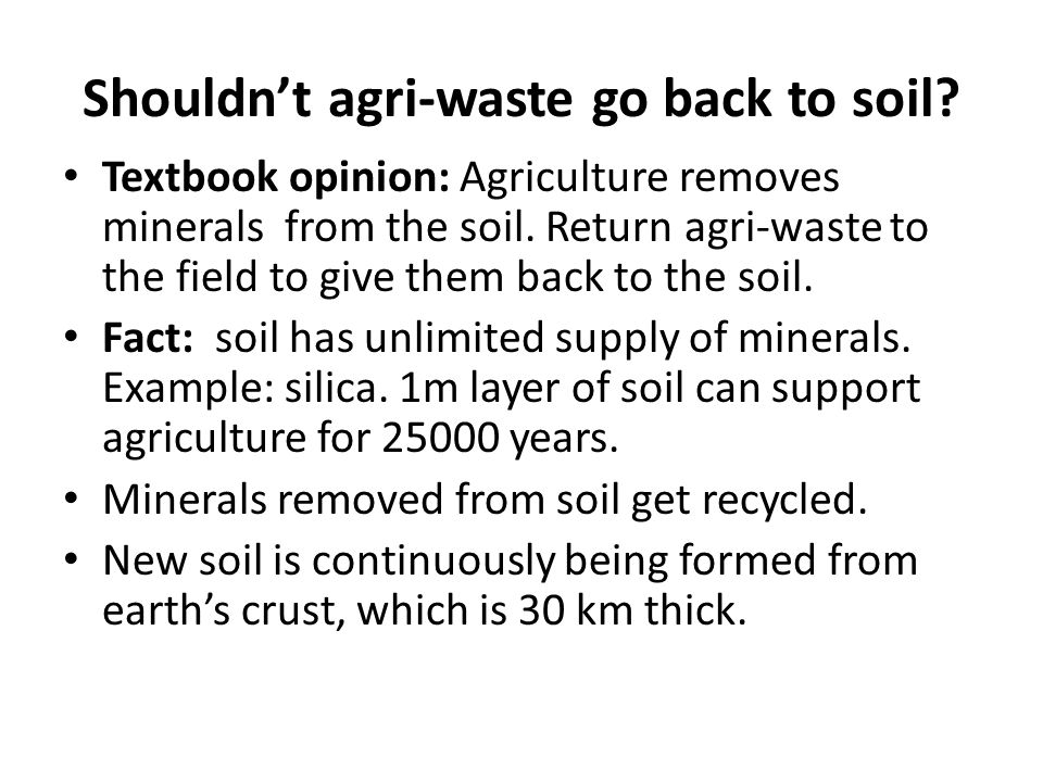 Shouldn't agri-waste go back to soil. Textbook opinion: Agriculture removes minerals from the soil.
