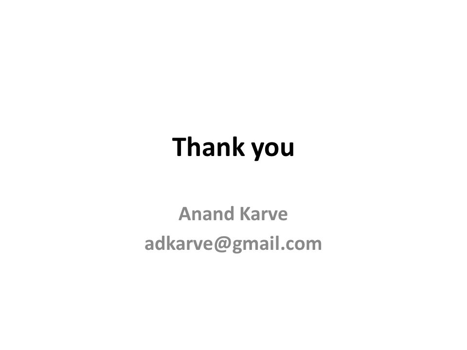 Thank you Anand Karve adkarve@gmail.com