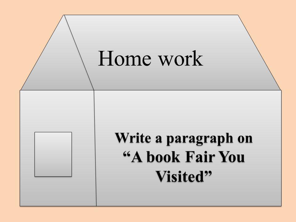 Home work Write a paragraph on A book Fair You Visited Write a paragraph on A book Fair You Visited